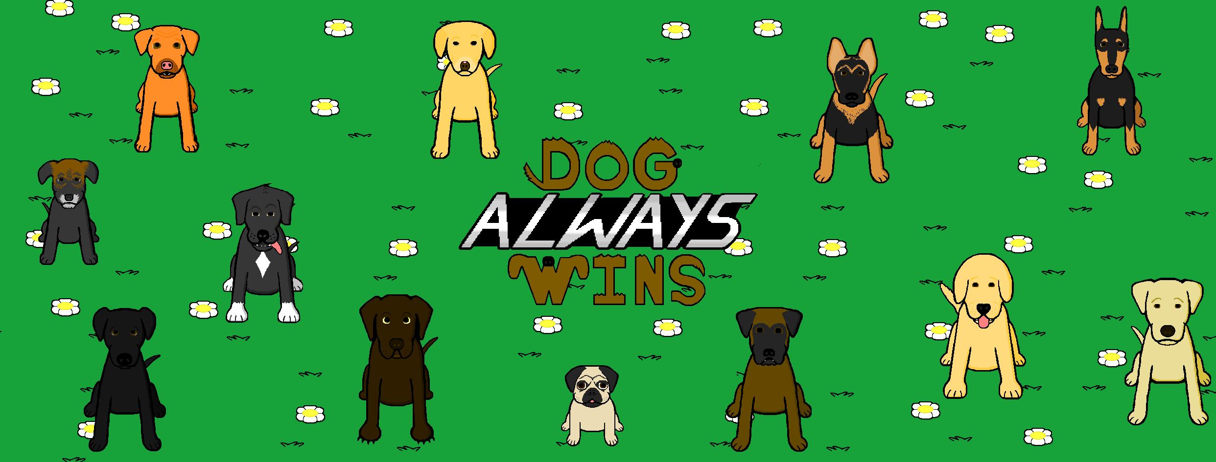 Dog Always Wins