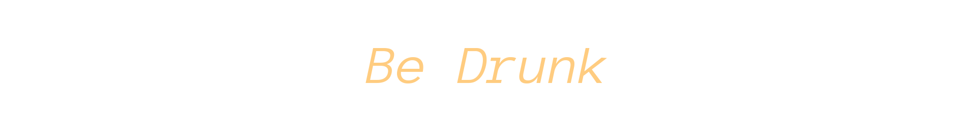 Be Drunk