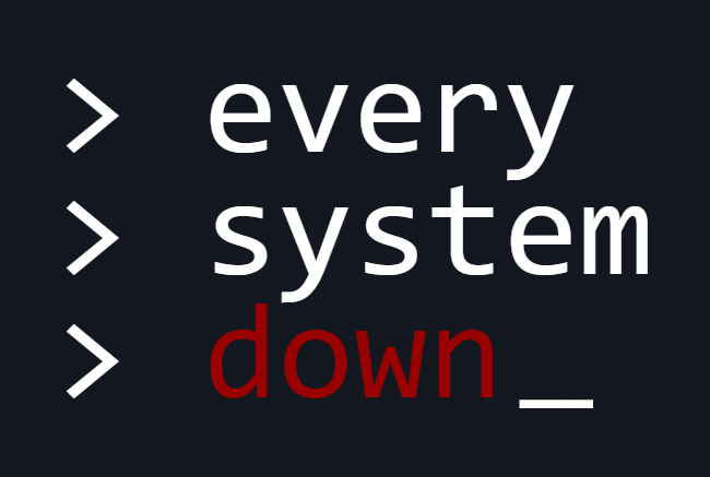 Every System Down