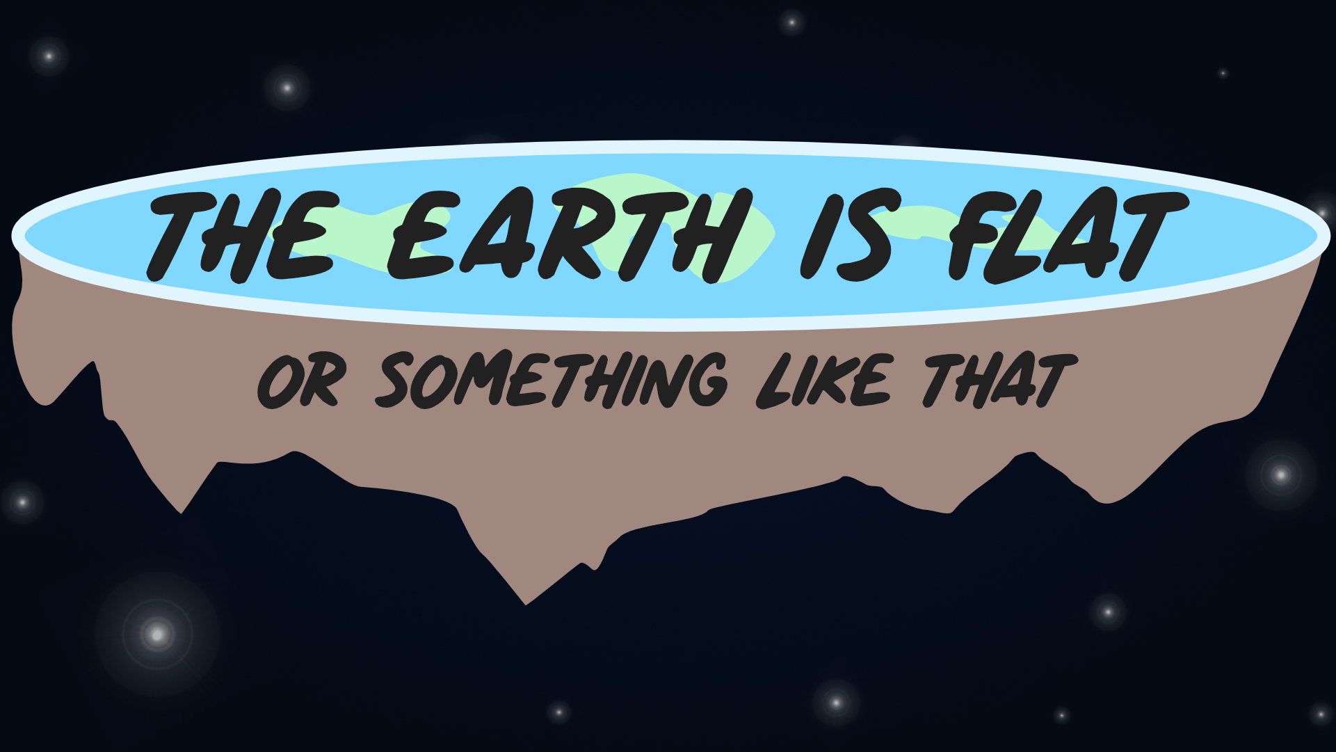 The Earth is Flat or something like that...