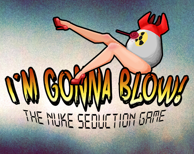 I'm Gonna Blow: The Nuke Seduction Game