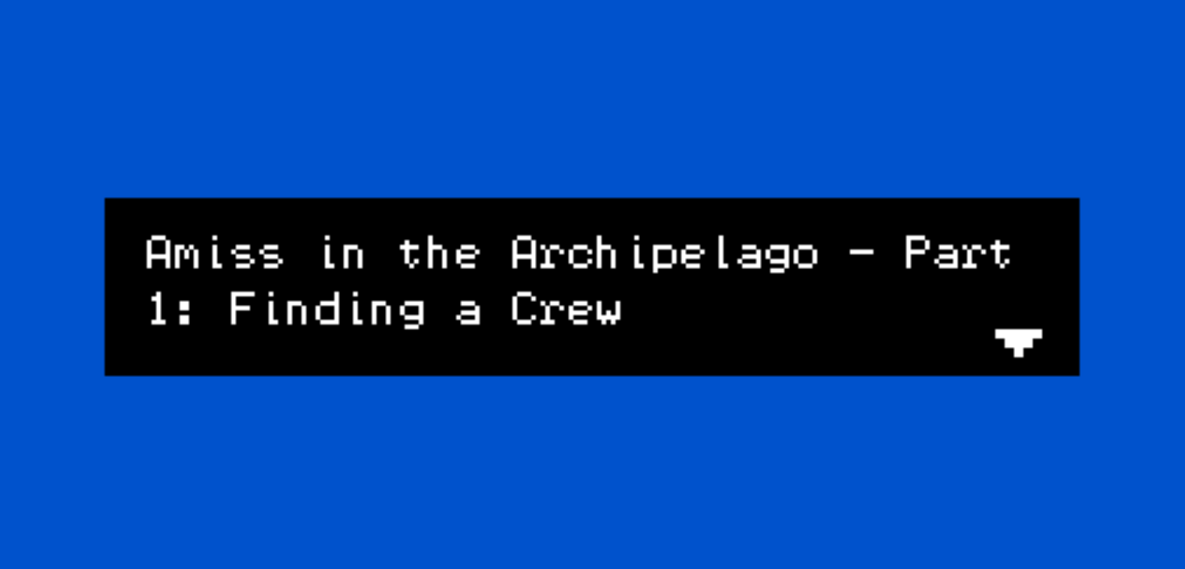 Amiss in the Archipelago - Part 1: Finding a Crew
