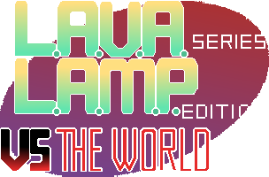 L.A.V.A. series L.A.M.P. edition VS THE WORLD