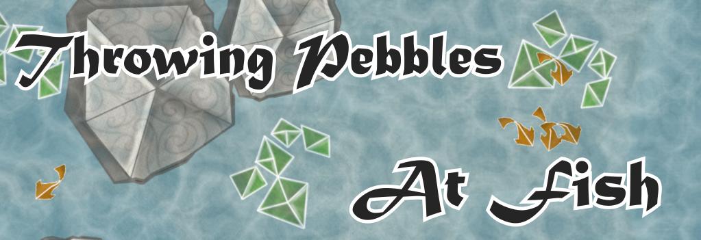 Throwing Pebbles At Fish