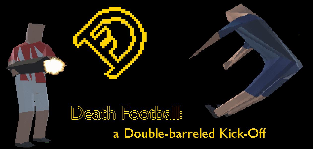 Death Football: a Double-barreled Kick-Off