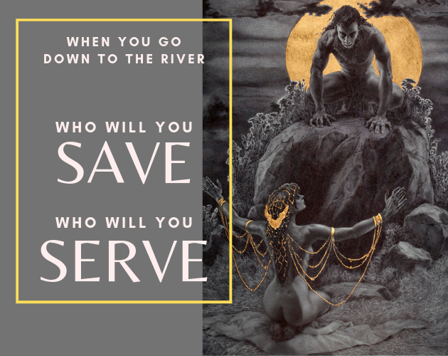 who will you save? who will you serve?