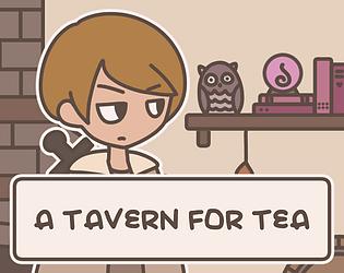 A TAVERN FOR TEA [Free] [Visual Novel] [Windows] [macOS] [Linux]