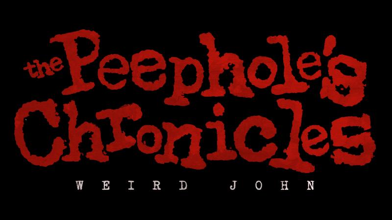 The Peephole's Chronicles: Weird John