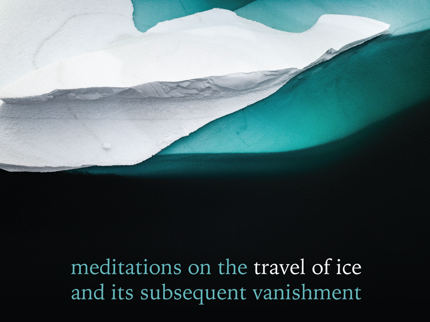 meditations on the travel of ice and its subsequent vanishment