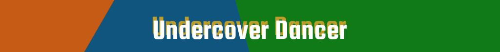 Undercover Dancer
