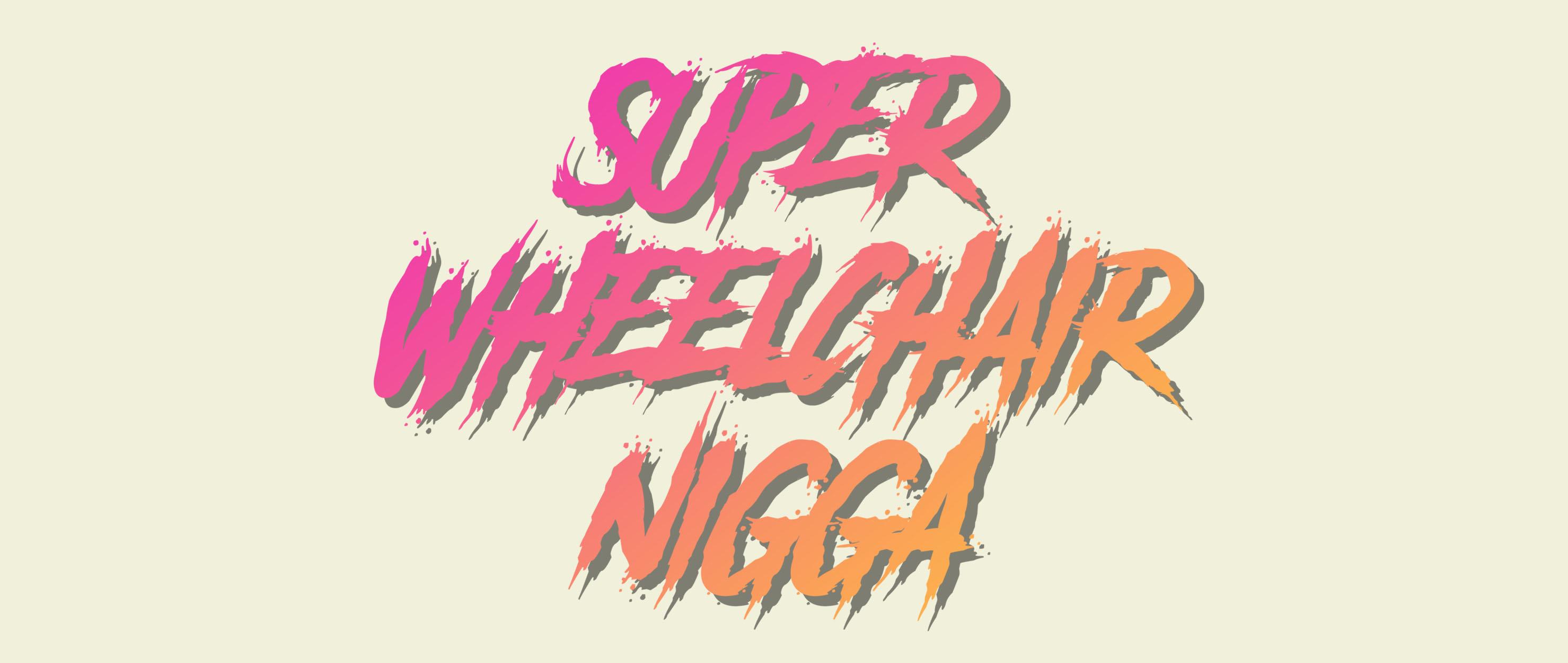 Super Wheelchair N*gga