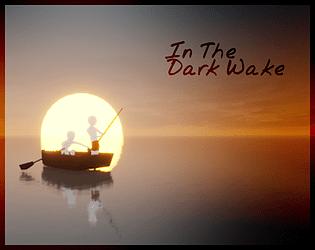 In The Dark Wake [Free] [Visual Novel] [Windows]