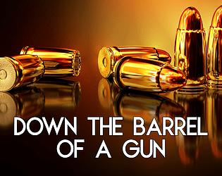 Down the Barrel of a Gun
