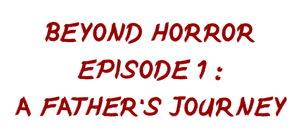 Beyond Horror, Episode 1: A Father's Journey