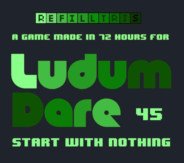 Refilltris - Ludum Dare 45 - Start With Nothing