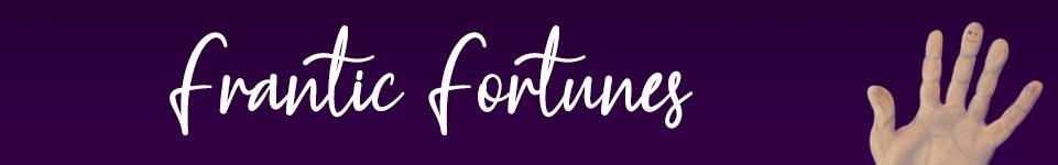 Frantic Fortunes