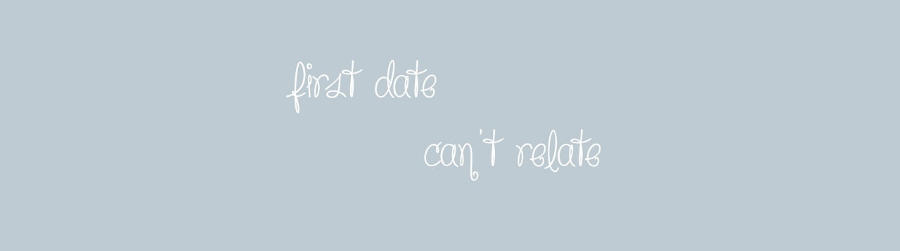 first date/can't relate