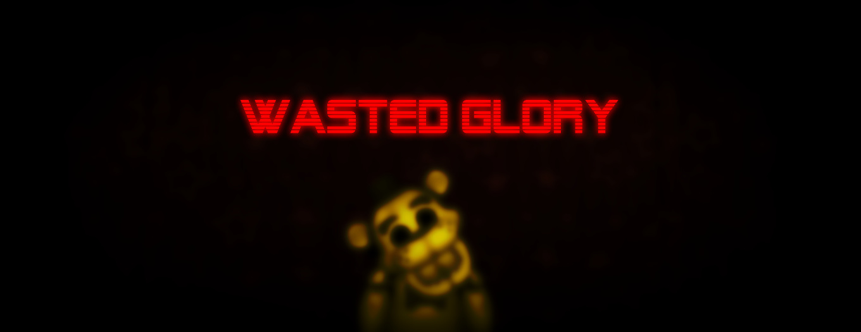 Wasted Glory