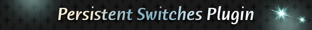 Persistent Switches | Rpgmaker Plugin