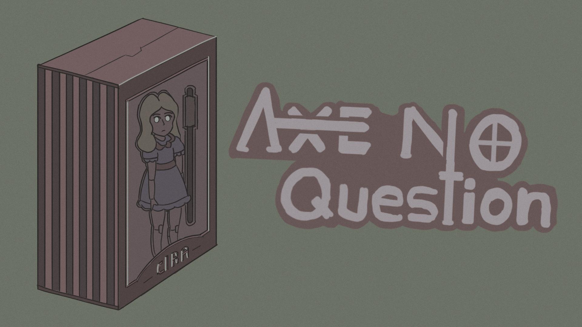 AXE NO QUESTION