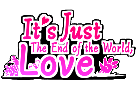 It's Just The End of the World, Love