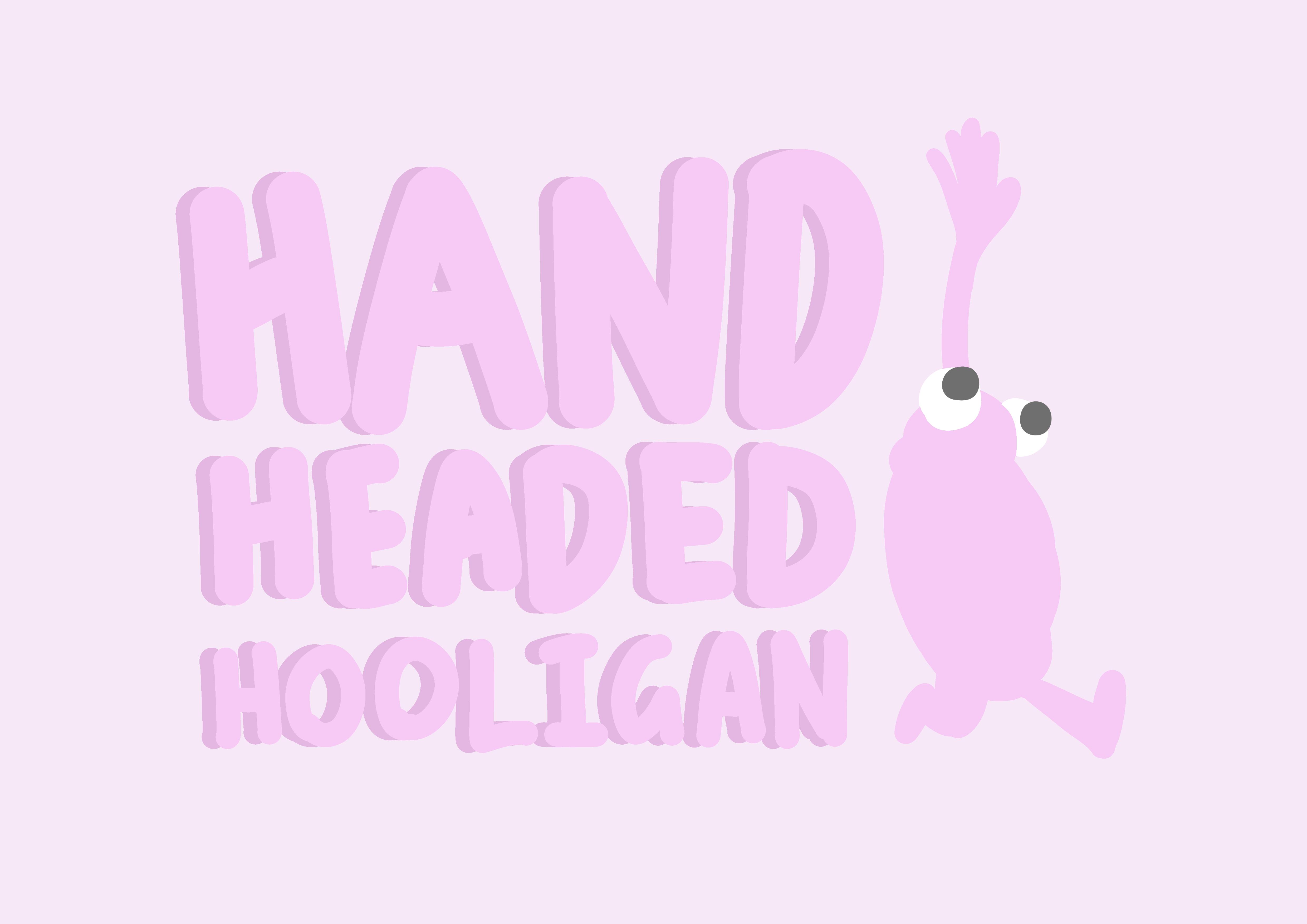 Hand Headed Hooligan
