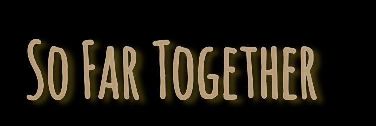 So Far Together