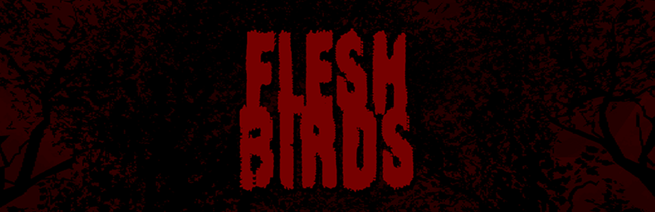 FLESHBIRDS