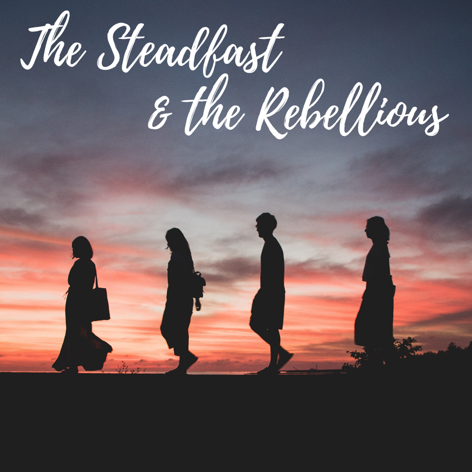 The Steadfast and the Rebellious