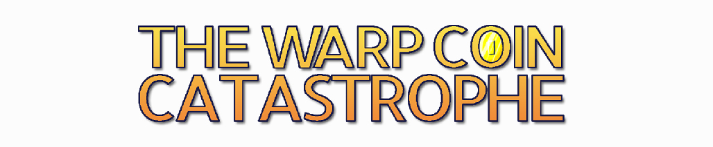 The Warp Coin Catastrophe