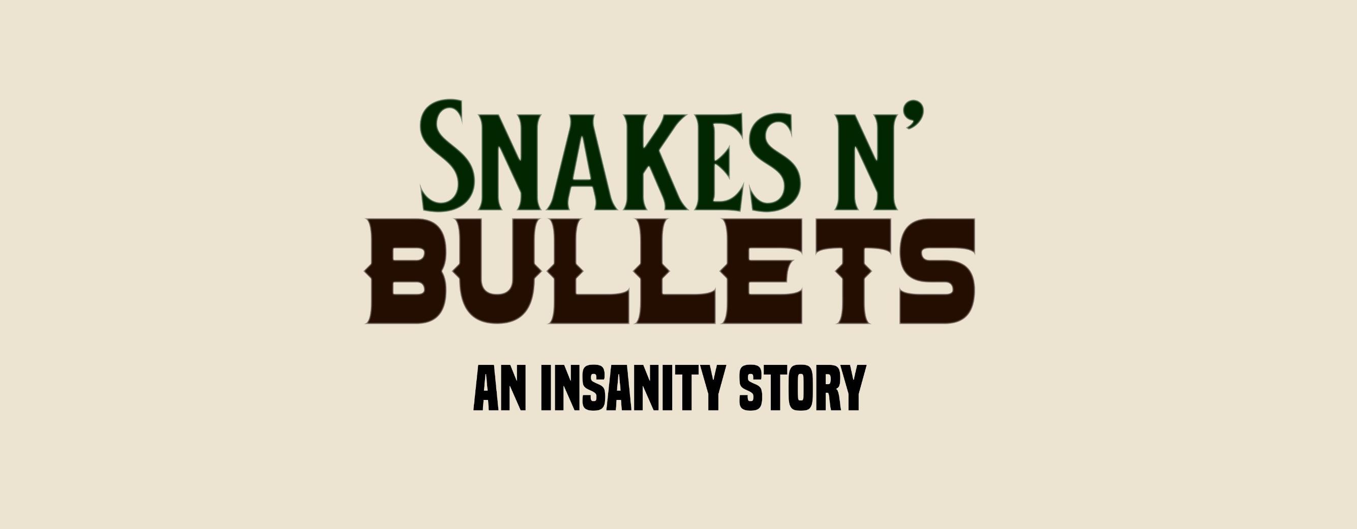 Snakes n' Bullet's - An Insanity Tale