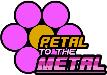 Petal to the Metal (Alpha)