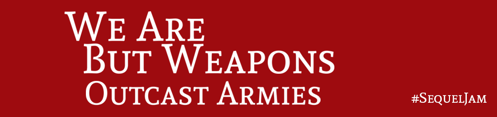 We Are But Weapons: Outcast Armies