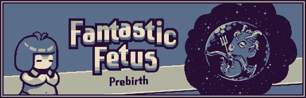 Fantastic Fetus: Prebirth