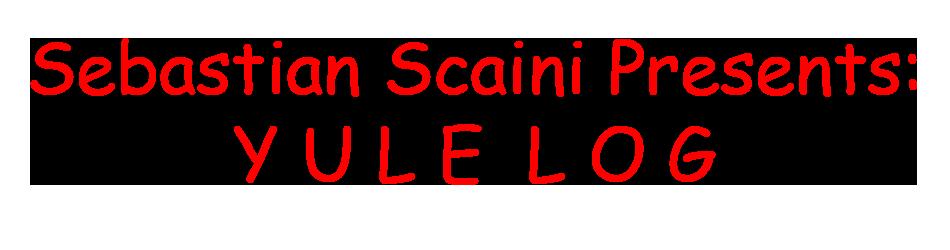 Sebastian Scaini Presents: Y U L E  L O G