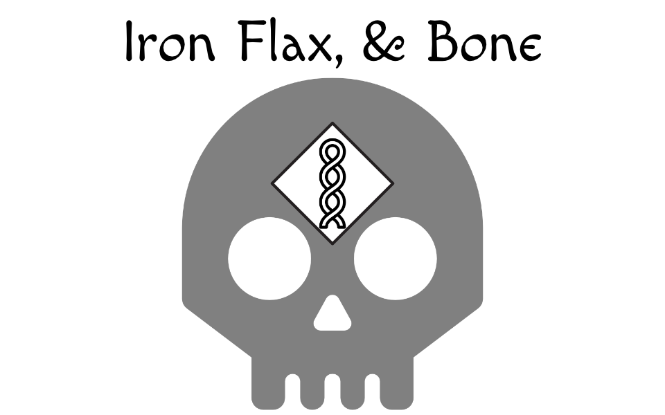 Iron, Flax, & Bone
