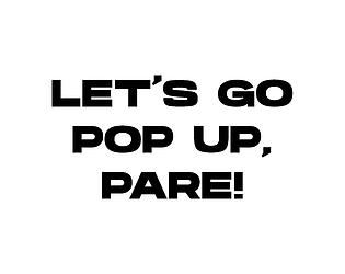 LET'S GO POP UP, PARE!