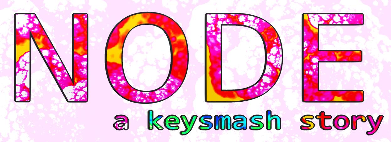 NODE: A Keysmash Story