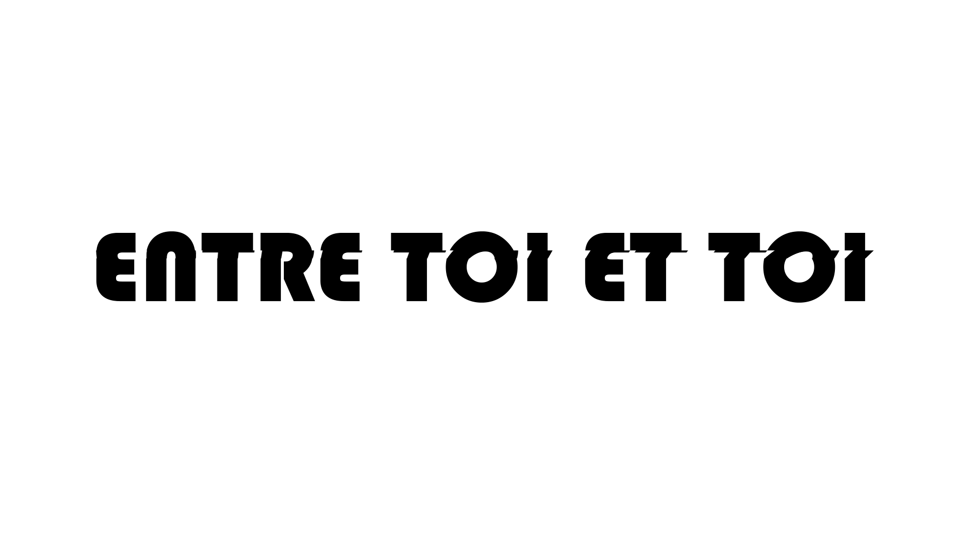 Entre Toi Et Toi