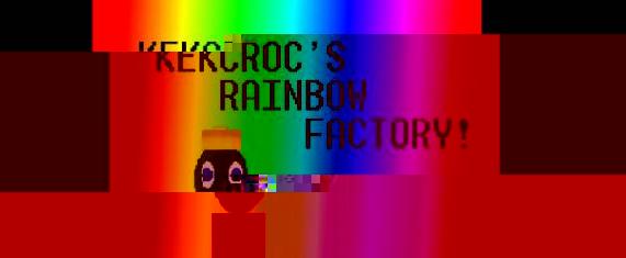 Kekcroc's Rainbow Factory