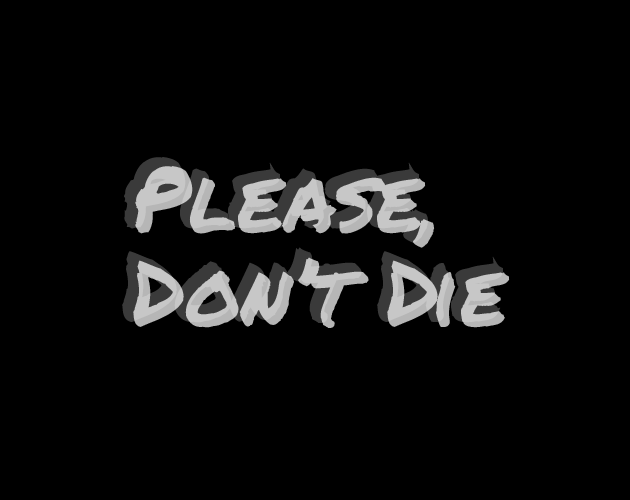 Please, Don't Die