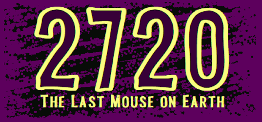 2720: The Last Mouse On Earth