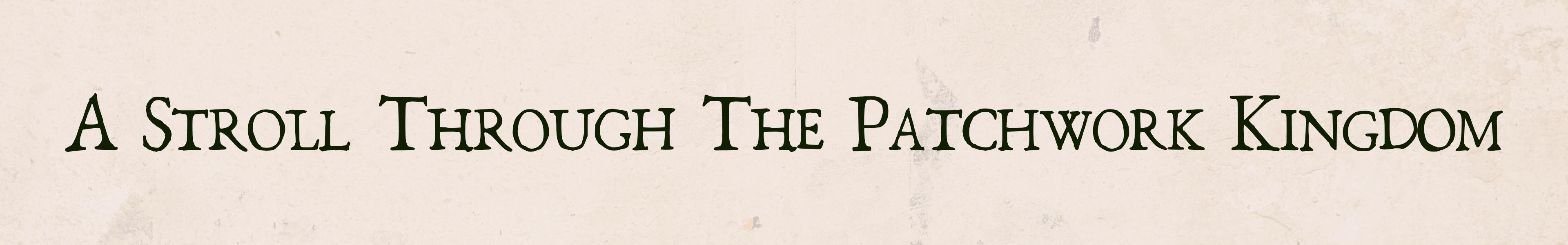 A Stroll Through the Patchwork Kingdom