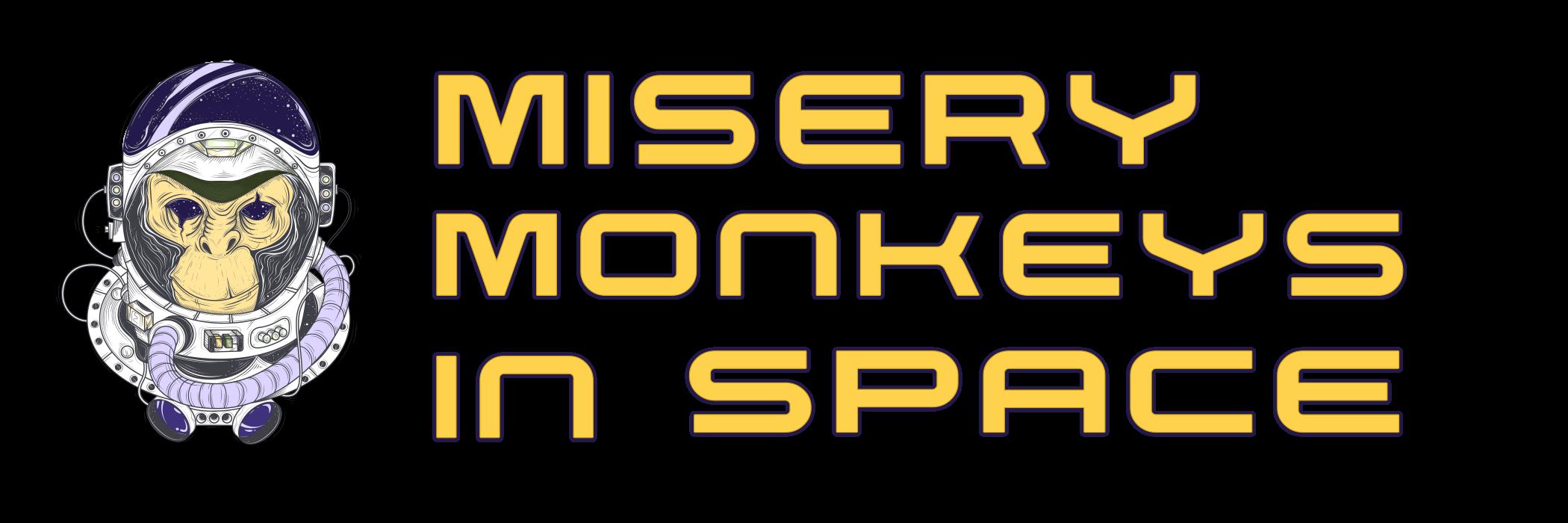 Misery Monkeys in Space