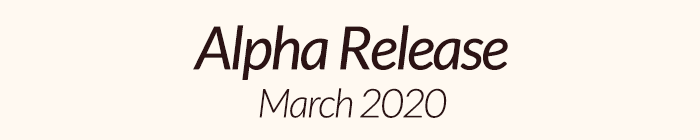Alpha Release: March 2020