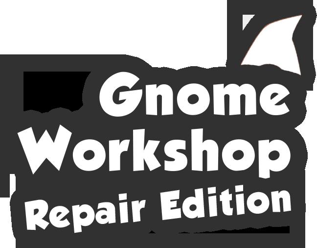 Gnome Workshop: Repair Edition
