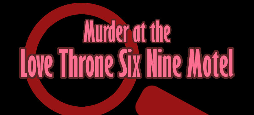 Murder at the Love Throne Six Nine Motel - A Valentine's Day Mystery Murder