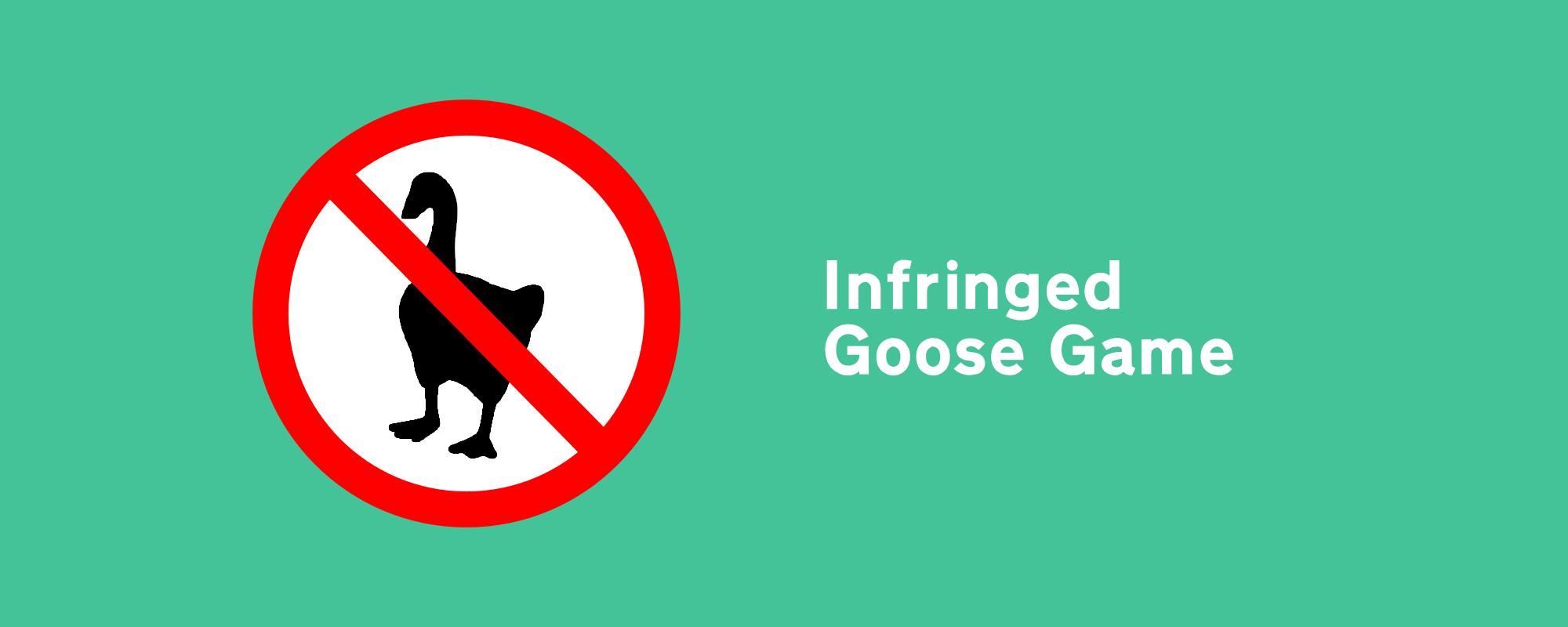 Infringed Goose Game