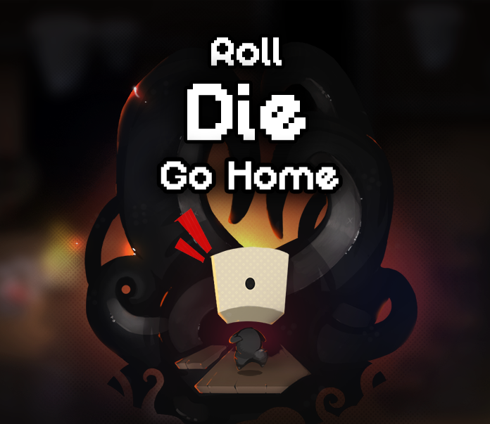 Roll, Die, Go Home
