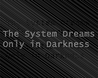 The System Only Dreams in Darkness
